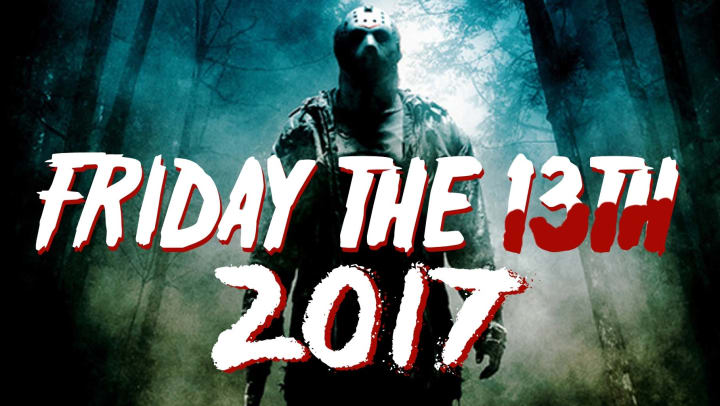"""""""2017 Friday the 13th"""""""