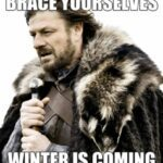 "Meme of Eddard Stark from Game of Thrones that says ""Brace yourselves winter is coming."""